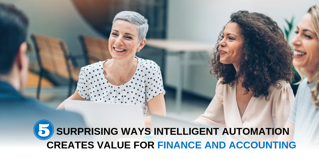 5 Ways Intelligent Automation Creates Value for Finance and Accounting