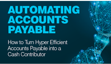 Automating Accounts Payable: How to Turn Hyper Efficient Accounts Payable into a Cash Contributor
